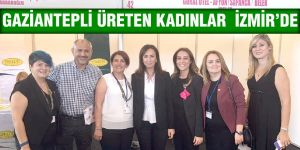 GAZİANTEPLİ ÜRETEN KADINLAR  İZMİR'DE