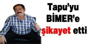 Tapu'yu BİMER'e şikayet etti