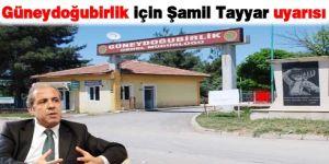 Güneydoğubirlik için  Şamil Tayyar uyarısı