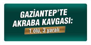 Gaziantep'te akraba kavgası: 1 ölü, 3 yaralı