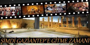 ŞİMDİ GAZİANTEP'E GİTME ZAMANI