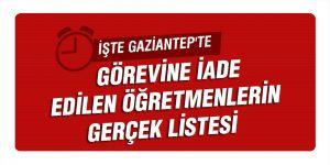 İŞTE GAZİANTEP'TE GÖREVİNE İADE EDİLEN ÖĞRETMENLERİN GERÇEK LİSTESİ