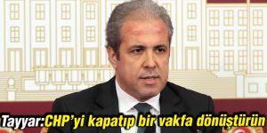 Tayyar:CHP'yi kapatıp bir vakfa dönüştürün
