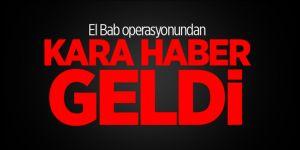El Bab operasyonunda yaralanan asker şehit oldu