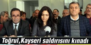Toğrul, Kayseri saldırısını kınadı