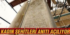 KADIN ŞEHİTLERİ ANITI AÇILIYOR