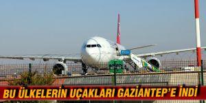Bu ülkelerin uçakları Gaziantep'e indi