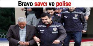 Bravo savcı ve polise