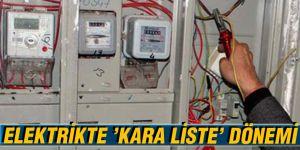 ELEKTRİKTE 'KARA LİSTE' DÖNEMİ