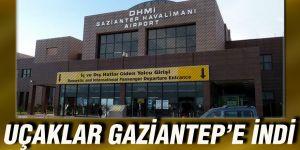 Uçaklar Gaziantep'e indi