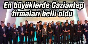 En büyüklerde Gaziantep firmaları belli oldu