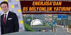 ENERJİSA'DAN 85 MİLYONLUK YATIRIM