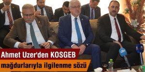 Ahmet Uzer'den KOSGEB mağdurlarıyla ilgilenme sözü