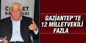 GAZİANTEP'TE 12 MİLLETVEKİLİ FAZLA
