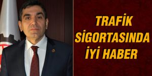 TRAFİK SİGORTASINDA İYİ HABER