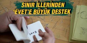 SINIR İLLERİNDEN 'EVET'E BÜYÜK DESTEK