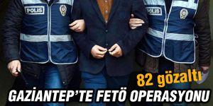 Gaziantep'te 82 gözaltı