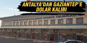 ANTALYA'DAN GAZİANTEP'E DOLAR KALIBI
