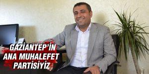 GAZİANTEP'İN ANA MUHALEFET PARTİSİYİZ