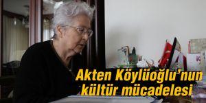 Akten Köylüoğlu'nun kültür mücadelesi