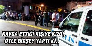 KAVGA ETTİĞİ KİŞİYE KIZDI,  ÖYLE BİRŞEY YAPTI Kİ..