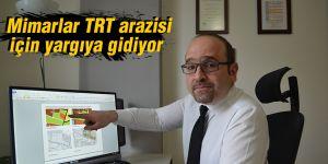 Mimarlar TRT arazisi için yargıya gidiyor