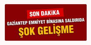 GAZİANTEP EMNİYET BİNASINA SALDIRIDA ŞOK GELİŞME