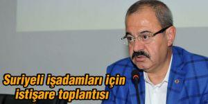 Suriyeli işadamları için istişare toplantısı