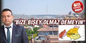 """""""BİZE BİŞEY OLMAZ DEMEYİN"""""""