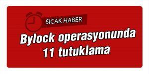 Bylock operasyonunda 11 tutuklama