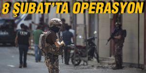 8 Şubat'ta operasyon