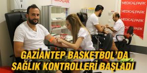 Gaziantep Basketbol'da sağlık kontrolleri başladı