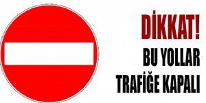 Dikkat! Bu yollar iki gün trafiğe kapalı