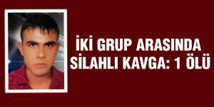 İki grup arasında silahlı kavga: 1 ölü