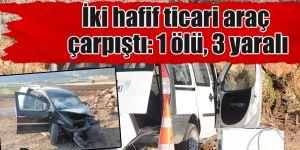 Gaziantep'te iki hafif ticari araç çarpıştı: 1 ölü, 3 yaralı
