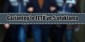 Gaziantep'te FETÖ'ye 5 utuklama
