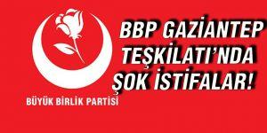 BBP GAZİANTEP  TEŞKİLATI'NDA  ŞOK İSTİFALAR!