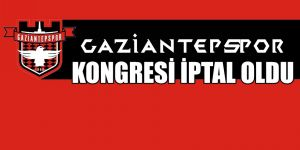 Gaziantepspor kongresi iptal oldu