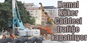 Kemal Köker Caddesi trafiğe kapatılıyor