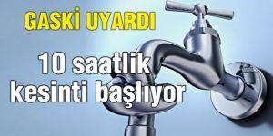 GASKİ SU KESİNTİ KONUSUNDA UYARDI