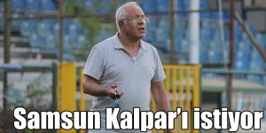Samsun Kalpar'ı istiyor
