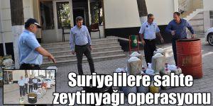 Suriyelilere sahte zeytinyağı operasyonu