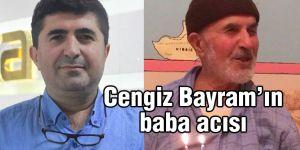 Cengiz Bayram'ın baba acısı