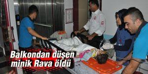 Balkondan düşen minik Rava öldü