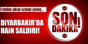 Diyarbakır'da uzman çavuşa hain saldırı!