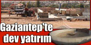 Gaziantep'te dev yatırım