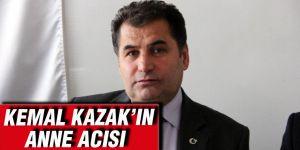Kemal Kazak'ın anne acısı