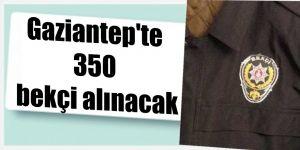 Gaziantep'te 350 bekçi alınacak