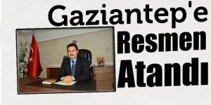 Gaziantep'e resmen atandı