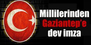 Millilerinden Gaziantep'e dev imza